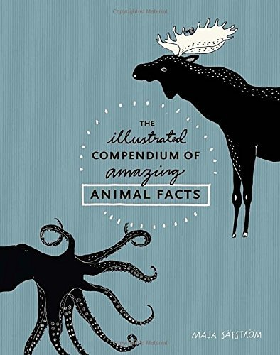 The Illustrated Compendium of Amazing Animal Facts by Maja S??fstr??m (2016-03-29)