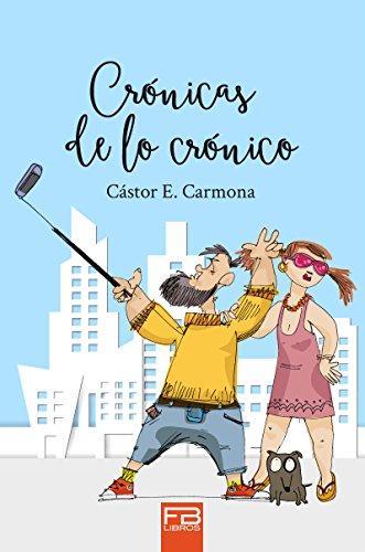 Crónicas de lo crónico por Cástor E. Carmona
