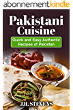 Pakistani Cuisine: Quick and Easy Authentic Recipes of Pakistan (English Edition)