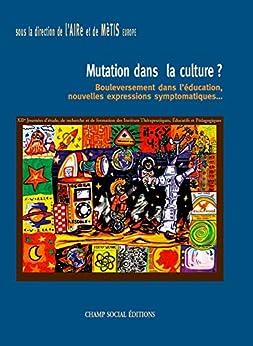 Mutation dans la culture ? (Education spécialisée AIRe, la recherche en ITEP) par [Aire, Association]