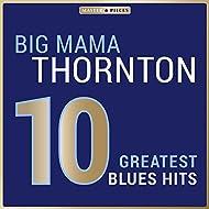 Masterpieces Presents Big Mama Thornton: 10 Greatest Blues Hits