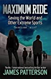 Maximum Ride: Saving the World and Other Extreme Sports (Maximum Ride Childrens Edition)