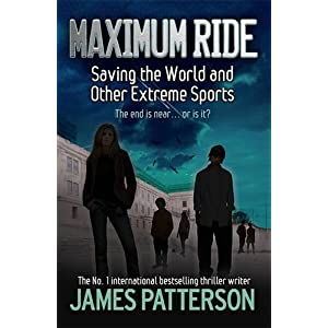 Maximum Ride: Saving the World and Other Extreme Sports (Maximum Ride Childrens Edition) (Paperback)
