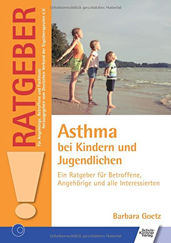 Asthma bei Kindern und Jugendlichen: Ein Ratgeber für Betroffene, Angehörige und alle Interessierten (Ratgeber für Angehörige, Betroffene und Fachleute) (Medizin Asthma)