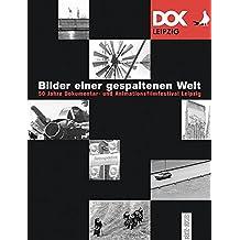 Bilder einer gespaltenen Welt. 50 Jahre Dokumentar- und Animationsfilmfestival Leipzig
