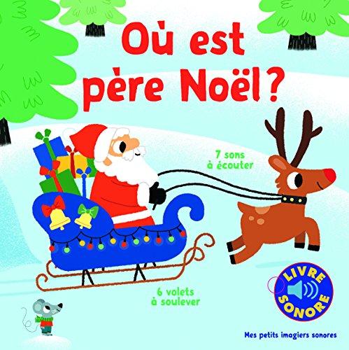 Où est père Noël?: 7 sons à écouter, 6 volets à soulever par Marion Billet