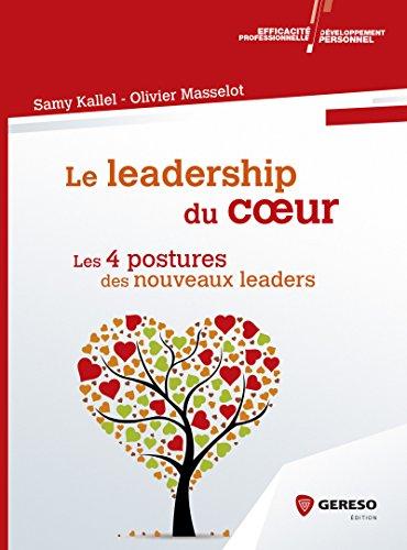 Le leadership du coeur: Les 4 attitudes des nouveaux leaders