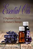 Essential OilsA Beginner's Guide to Nature's TherapyWhat are Essential Oils?Quality Vs. PurityThe FDA and USDAChoosing a BrandAnd Much Much MoreThere has been an explosion of interest and use of essential oils in recent years.  It's nearly impossible...