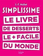 Simplissime desserts - Le livre de desserts les + faciles du monde de Jean-François Mallet