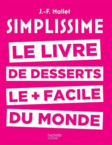 Simplissime desserts: Le livre de desserts les + faciles du monde par Jean-François Mallet