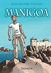 Manigoa : Tome 1, Le solitaire