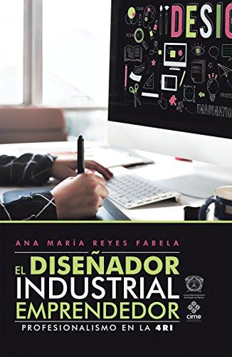 El Diseñador Industrial Emprendedor: Profesionalismo En La 4Ri por Ana María Fabela Reyes
