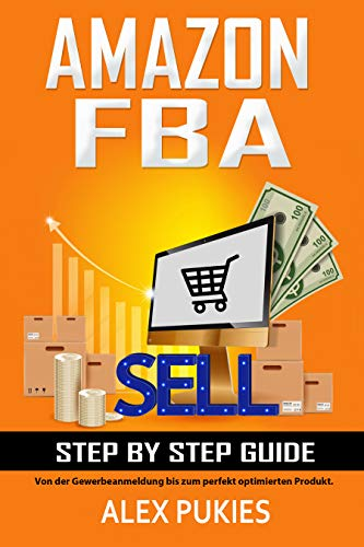 cd39c31009088f Amazon FBA Step by Step Guide: Von der Gewerbeanmeldung bis zum perfekt  optimierten Produkt!