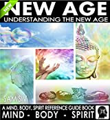 Understanding The New Age - A Mind, Body, Spirit Reference Guide Book: New Age Branches: Meditation, Numerology, Astrology, Alternative Healing, Crystal ... Body Spirit Book Series 1) (English Edition)