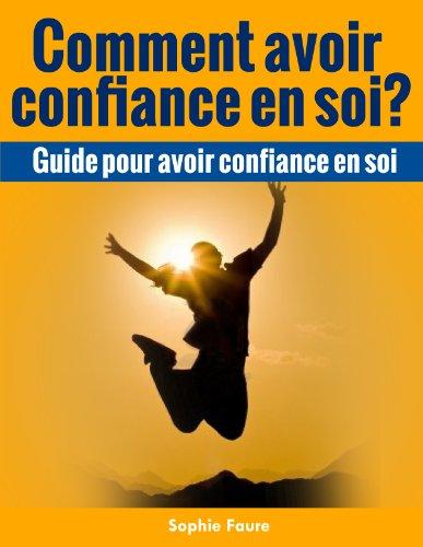 Comment avoir confiance en soi? (Guide pour avoir confiance en soi)