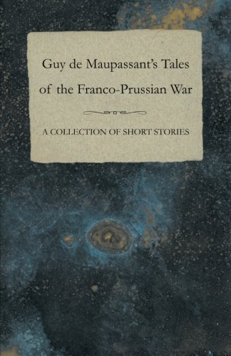 Guy de Maupassant's Tales of the Franco-Prussian War - A Collection of Short Stories