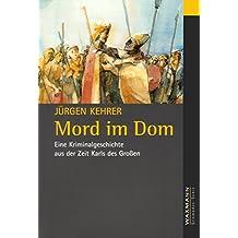Mord im Dom: Eine Kriminalgeschichte aus der Zeit Karls des Großen