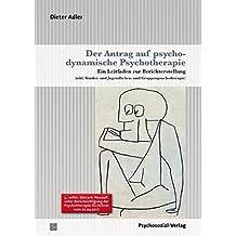 Der Antrag auf psychodynamische Psychotherapie: Ein Leitfaden zur Berichterstellung (inkl. Kinder- und Jugendlichen- und Gruppenpsychotherapie) (Therapie & Beratung)