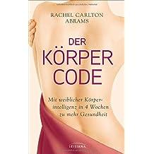 Der Körper-Code: Mit weiblicher Körperintelligenz in 4 Wochen zu mehr Gesundheit