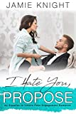 I Hate You, Propose: An Enemies to Lovers Fake Engagement Romance