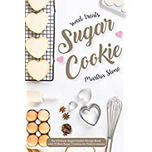 Sweet Treats Sugar Cookie: An Ultimate Sugar Cookie Recipe Book with 25 Best Sugar Cookies for Festive season (English Edition)