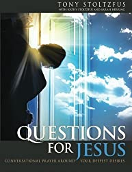 Questions for Jesus: Conversational Prayer Around Your Deepest Desires by Tony Stoltzfus (2013-09-15)