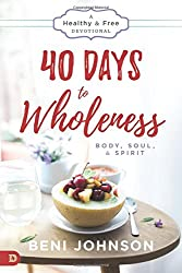 40 Days to Wholeness: Body, Soul, and Spirit: A Healthy and Free Devotional