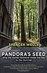 Pandora's Seed: Why the Hunter-Gatherer Holds the Key to Our Survival by Spencer Wells (2011-09-13)