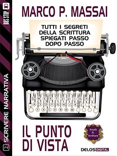 Scrivere narrativa 2 - Il punto di vista: Scrivere narrativa 2 (Scuola di scrittura Scrivere narrativa) (Italian Edition) por Marco P. Massai
