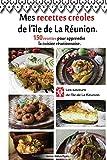 Mes recettes créoles de l'île de La Réunion.: 150 recettes pour apprendre la cuisine réunionnaise....