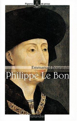 PHILIPPE LE BON. Le grand lion des Flandres