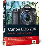 Canon EOS 70D: Das Handbuch zur Kamera - Dietmar Spehr