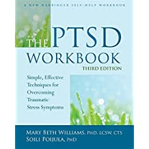 The PTSD Workbook, 3rd Edition: Simple, Effective Techniques for Overcoming Traumatic Stress Symptoms