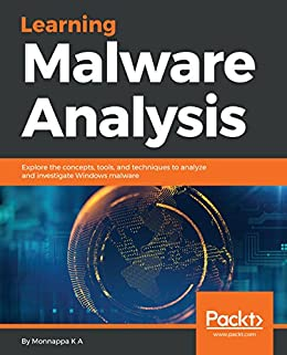 Learning Malware Analysis: Explore the concepts, tools, and ...
