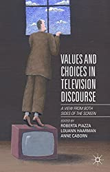 Values and Choices in Television Discourse: A View from Both Sides of the Screen