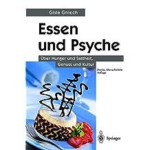 Essen und Psyche: ¿¿ber Hunger und Sattheit, Genuss und Kultur