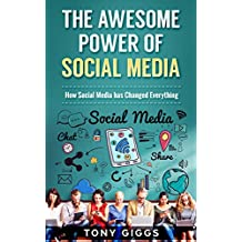 The Awesome Power of Social Media : How Social Media has Changed Everything (English Edition)