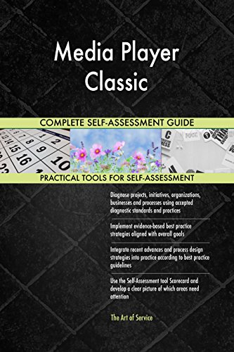 Media Player Classic All-Inclusive Self-Assessment - More than 680 Success Criteria, Instant Visual Insights, Comprehensive Spreadsheet Dashboard, Auto-Prioritized for Quick Results