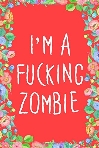 Im A Fucking Zombie Journal Notebook: Blank Lined Ruled For Writing 6x9 120 Pages