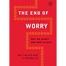 The End of Worry: Why We Worry And How To Stop