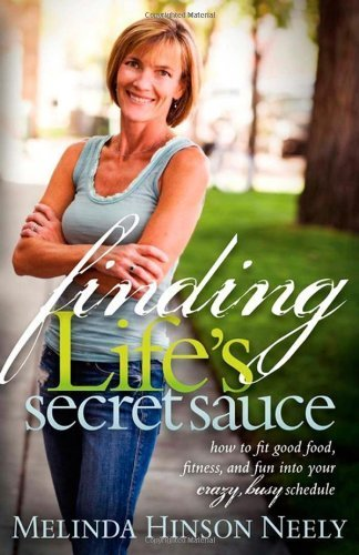 Finding Life's Secret Sauce: How to fit good food, fitness, and fun into your crazy, busy schedule by Neely, Melinda Hinson (2010) Paperback