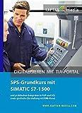 SPS-Grundkurs mit SIMATIC S7-1500: Digitalisieren mit TIA Portal