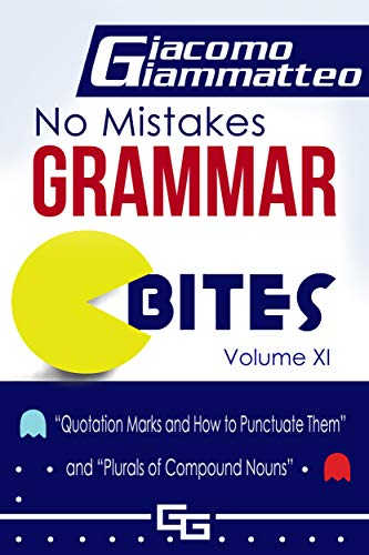"""No Mistakes Grammar Bites, Volume XI:  """"Quotation Marks and How to Punctuate Them"""" and """"Plurals of Compound Nouns"""" (No Mistakes Grammar Bites  Book 11) (English Edition)"""