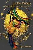 La Flor Dorada: La maestría tolteca del ensueño y la proyección astral (Consciousness Classics)