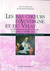Les bas choeurs d'Auvergne et du Velay : Le métier de musicien d'Eglise aux XVIIe et XVIIIe siècles