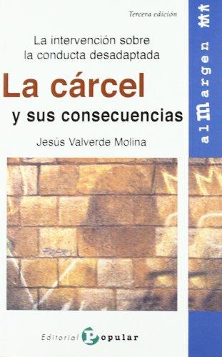 La cárcel y sus consecuencias: La intervención sobre la conducta desadaptada (Al margen) por Jesús Valverde Molina