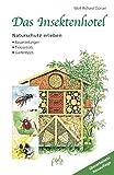 Insektenhotel - Das Insektenhotel: Naturschutz erleben, Bauanleitungen, Tierporträts, Gartentipps