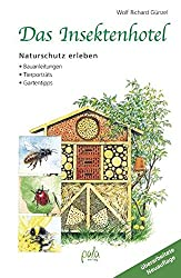 Das Insektenhotel: Naturschutz erleben Bauanleitungen Tierporträts Gartentipps