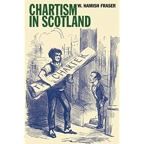 Chartism in Scotland (Chartist Studies Series) by W. Hamish Fraser (2010-05-01)