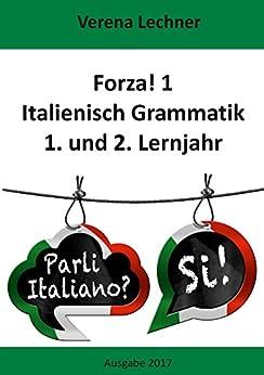 Forza! 1 Italienisch Grammatik: 1. und 2. Lernjahr von [Lechner, Verena]